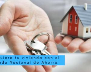 Adquiere tu vivienda con el Fondo Nacional de Ahorro